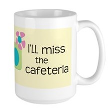 Ill Miss The Cafeteria Mugs