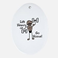 Lift Heavy or.... Go Home Ornament (Oval)