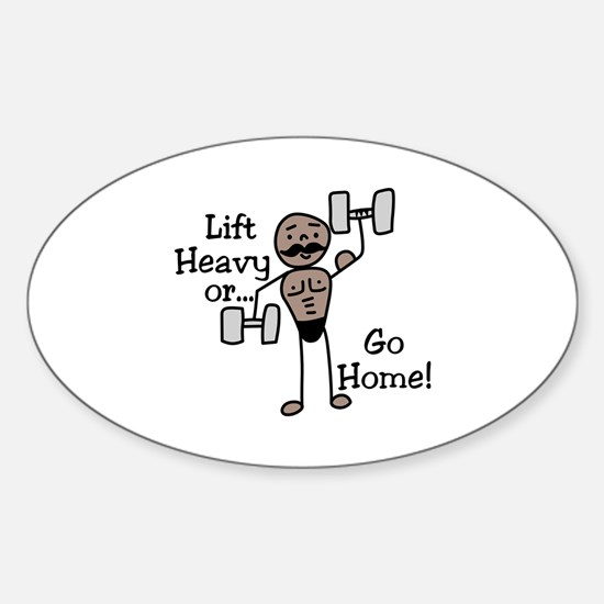 Lift Heavy or.... Go Home Decal