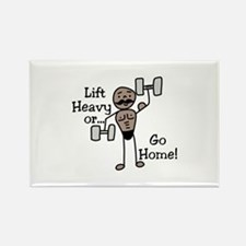 Lift Heavy or.... Go Home Magnets