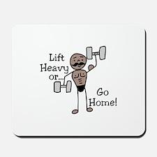 Lift Heavy or.... Go Home Mousepad