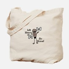 Lift Heavy or.... Go Home Tote Bag