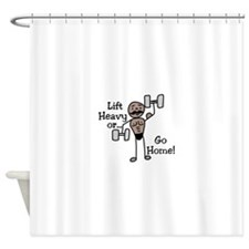 Lift Heavy or.... Go Home Shower Curtain