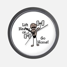 Lift Heavy or.... Go Home Wall Clock