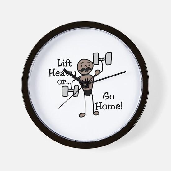 Lift Heavy or.... Go Home Wall Clock