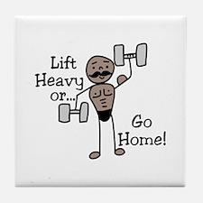 Lift Heavy or.... Go Home Tile Coaster