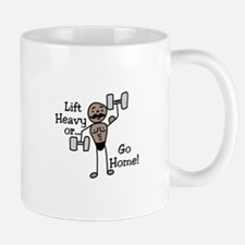 Lift Heavy or.... Go Home Mugs