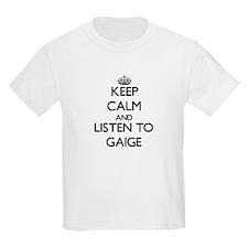 Keep Calm and Listen to Gaige T-Shirt