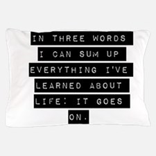 In Three Words I Can Sum Up Everything Pillow Case