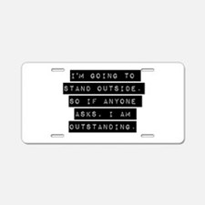 Im Going To Stand Outside Aluminum License Plate