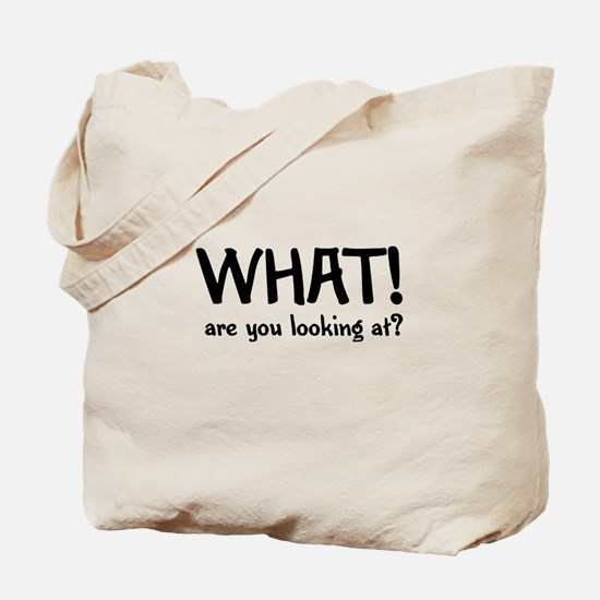 WHAT! are you looking at? Tote Bag