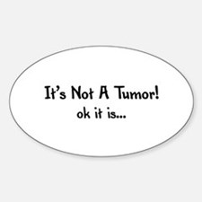 It's not a tumor! ok it is... Oval Decal