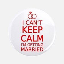 """I cant keep calm, Im getting married 3.5"""" Button"""