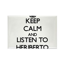Keep Calm and Listen to Heriberto Magnets