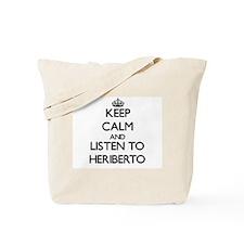 Keep Calm and Listen to Heriberto Tote Bag