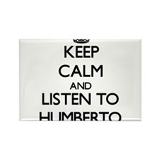 Keep Calm and Listen to Humberto Magnets