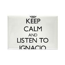 Keep Calm and Listen to Ignacio Magnets