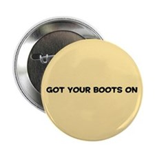 "Got Your Boots On 2.25"" Button"