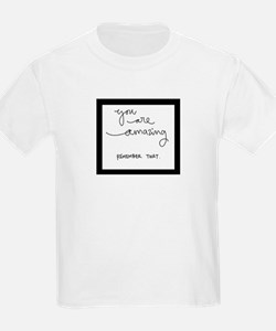You Are Amazing..Remember That! T-Shirt