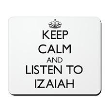 Keep Calm and Listen to Izaiah Mousepad