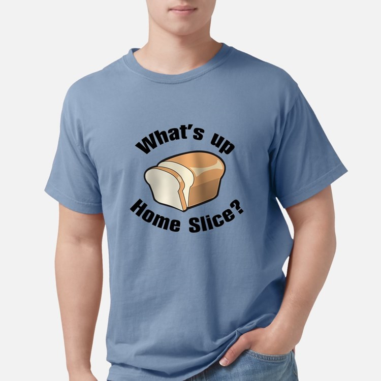 What's Up Home Slice? T-Shirt