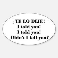 Te Lo Dije! I told you! I tol Oval Decal
