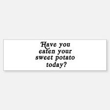 sweet potato today Bumper Bumper Bumper Sticker