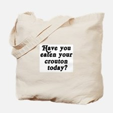 crouton today Tote Bag