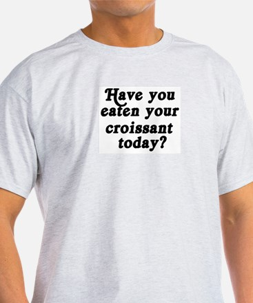 croissant today T-Shirt