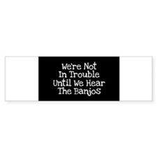 we_hear_the_banjos_stkr Bumper Bumper Sticker