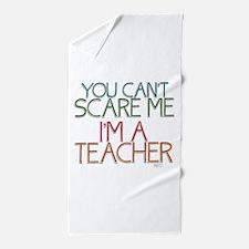 Teacher Dont Scare Beach Towel
