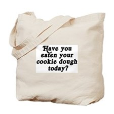 cookie dough today Tote Bag