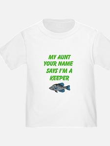 My Aunt Says Im A Keeper (Custom) T-Shirt