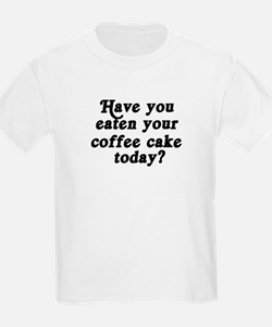 coffee cake today T-Shirt