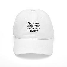 coffee cake today Baseball Baseball Cap
