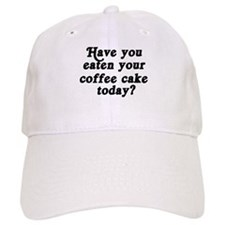 coffee cake today Baseball Cap