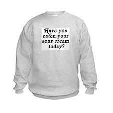 sour cream today Sweatshirt