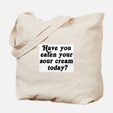 sour cream today Tote Bag