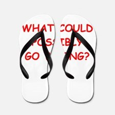 what could possiby go wrong? Flip Flops
