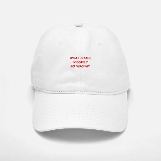 what could possiby go wrong? Baseball Baseball Baseball Cap
