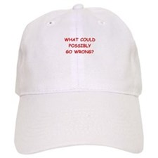 what could possiby go wrong? Baseball Baseball Cap