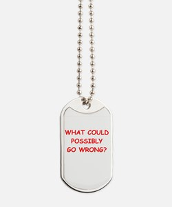 what could possiby go wrong? Dog Tags
