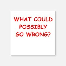 what could possiby go wrong? Sticker