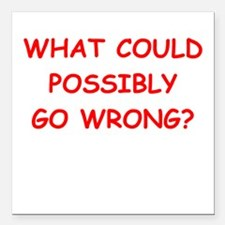 """what could possiby go wrong? Square Car Magnet 3"""""""
