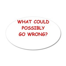 what could possiby go wrong? Wall Decal