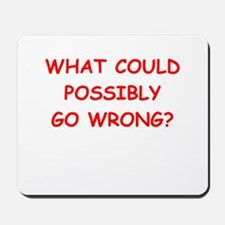 what could possiby go wrong? Mousepad