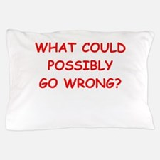 what could possiby go wrong? Pillow Case