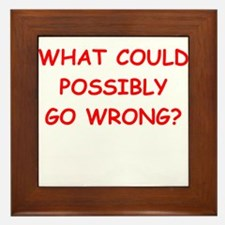 what could possiby go wrong? Framed Tile