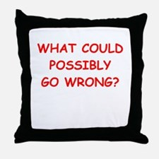 what could possiby go wrong? Throw Pillow