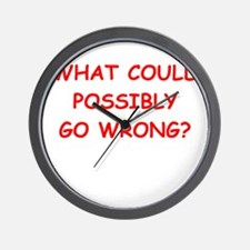 what could possiby go wrong? Wall Clock